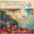 Folk Songs For Far Out Folk