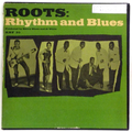 Roots : Rhythm And Blues