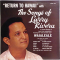 Return To Hawaii with The Songs Of Larry Rivera