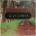 Collectors Choice, The :  From The Pioneer Collector Of Authentic Folk Songs Alan Lomax